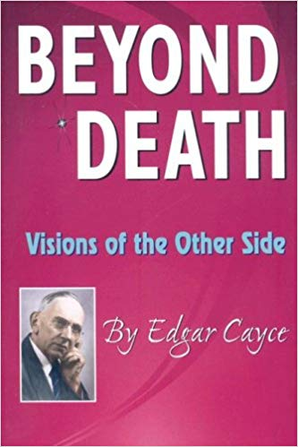 BEYOND DEATH: VISIONS OF THE OTHER SIDE  by Edgar Cayce