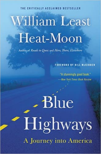 BLUE  HIGHWAYS: A JOURNEY INTO AMERICA  by William Least Heat Moon