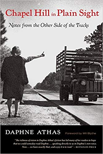 CHAPEL HILL IN PLAIN SIGHT: NOTES FROM THE OTHER SIDE OF THE TRACKS  By Daphne Athas