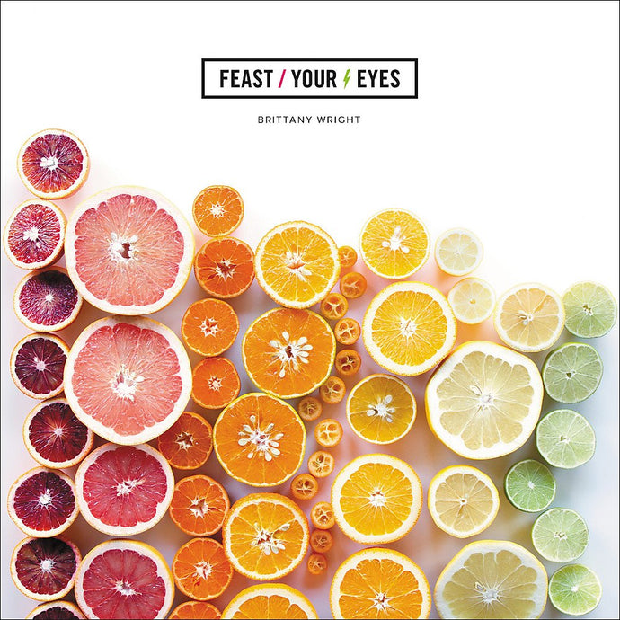 FEAST YOUR EYES  by Brittany Wright