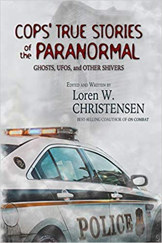COPS' TRUE STORIES OF THE PARANORMAL: GHOST, UFOs, AND OTHER SHIVERS  by Loren W. Christensen
