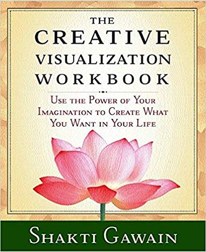 THE CREATIVE VISUALIZATION WORKBOOK: USE THE POWER OF YOUR IMAGINATION TO CREATE WHAT YOU WANT IN YOUR LIFE  by Shakti Gawain