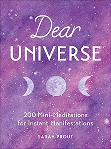 DEAR UNIVERSE: 200 MINI-MEDITATIONS FOR INSTANT MANIFESTATIONS  by Sarah Prout