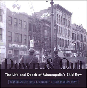 DOWN & OUT: THE LIFE AND DEATH OF MINNEAPOLIS'S SKID ROW  Photographs by Edwin C. Hirschoff, Essay by Joseph Hart