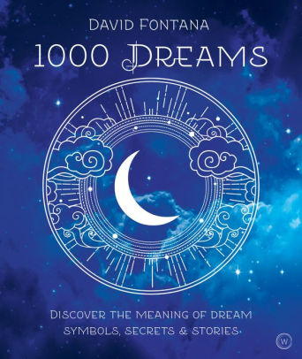1000 DREAMS: DISCOVER THE MEANING OF DREAM SYMBOLS, SECRETS & STORIES  by David Fontana