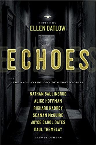 ECHOES: THE SAGA ANTHOLOGY OF GHOST STORIES  by Ellen Datlow (Author, Editor) & 30 MORE