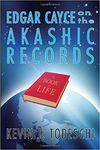 EDGAR CAYCE ON THE AKASHIC RECORDS: THE BOOK OF LIFE  by Kevin J. Todeschi