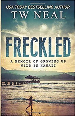 FRECKLED: A MEMOIR OF GROWING UP WILD IN HAWAII  by T. W. Neal