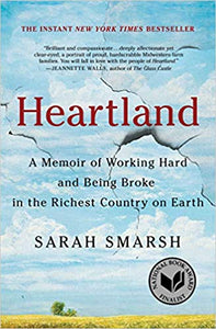 HEARTLAND: A MEMOIR OF WORKING HARD AND BEING BROKE IN THE RICHEST COUNTRY ON EARTH  by Sarah Smarsh