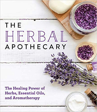 THE HERBAL APOTHECARY: THE HEALING POWER OF HERBS, ESSENTIAL OILS, AND AROMATHERAPY  by Publications International, Ltd.