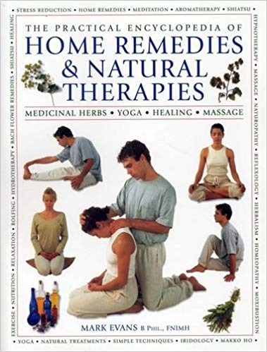 THE PRACTICAL ENCYCLOPEDIA OF HOME REMEDIES & NATURAL THERAPIES: MEDICINAL HERBS, YOGA, HEALING, MASSAGE  by Mark Evans