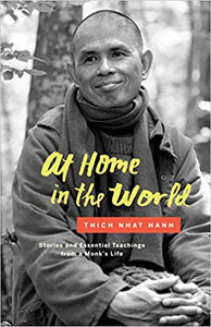 AT HOME IN THE WORLD: STORIES AND ESSENTIAL TEACHINGS FROM A MONK'S LIFE  by Nhat Hanh, Thich  (Author), Jason DeAntonis (Illustrator)