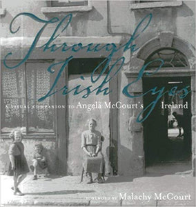 THROUGH IRISH EYES: A VISUAL COMPANION TO ANGELA MCCOURT'S IRELAND  by Malachy McCourt