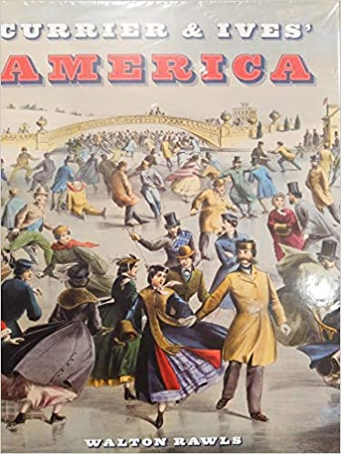 CURRIER & IVES' AMERICA  by Walton Rawls