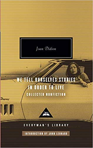 We Tell Ourselves Stories in Order to Live: Collected Nonfiction  by Joan Didion