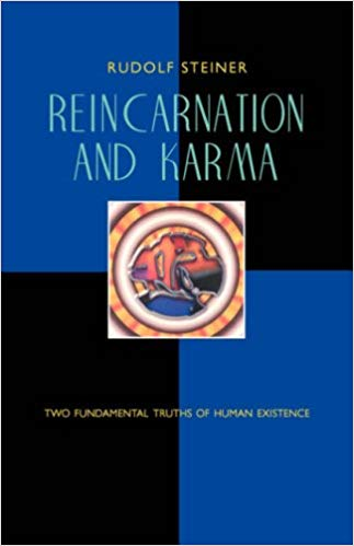 REINCARNATION AND KARMA: TWO FUNDAMENTAL TRUTHS OF HUMAN EXISTENCE  by Rudolf Steiner