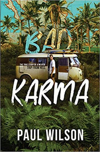 BAD KARMA: THE TRUE STORY OF A MEXICO TRIP FROM HELL  by Paul Wilson