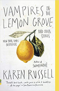 VAMPIRES IN THE LEMON GROVE AND OTHER STORIES  by Karen Russell