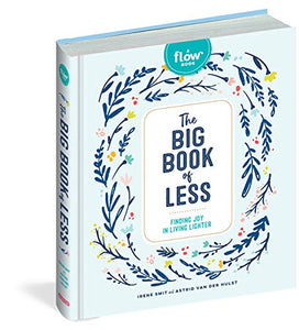 THE BIG BOOK OF LESS: FINDING JOY IN LIVING LIGHTER  by Irene Smit and Astrid Van Der Hulst