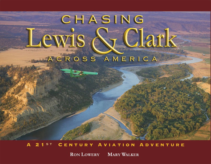 CHASING LEWIS & CLARK ACROSS AMERICA: A 21ST CENTURY AVIATION ADVENTURE  by Ron Lowery and Mary Walker