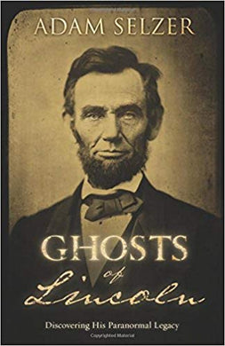 GHOSTS OF LINCOLN  by Adam Selzer