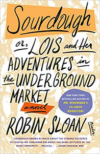 SOURDOUGH: OR, LOIS AND HER ADVENTURES IN THE UNDERGROUND MARKET  by Robin Sloan