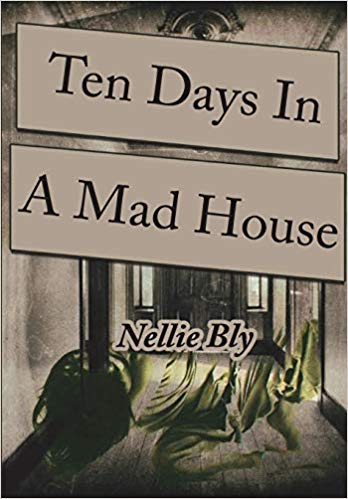 TEN DAYS IN A MAD HOUSE  by Nellie Bly