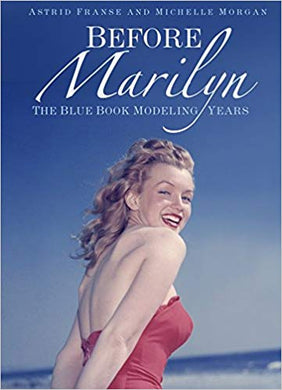 BEFORE MARILYN: THE BLUE BOOK MODELING YEARS  by Astrid Franse and Michelle Morgan