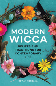 MODERN WICCA: BELIEFS AND TRADITIONS FOR CONTEMPORARY LIFE  by Rowan Morgana  (