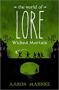 THE WORLD OF LORE: WICKED MORTALS  by Aaron Mahnke