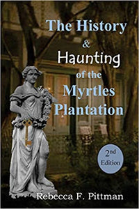 THE HISTORY AND HAUNTING OF THE MYRTLES PLANTATION 2ND EDITION  by Rebecca F. Pittman