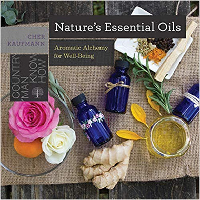 NATURE'S ESSENTIAL OILS: AROMATIC ALCHEMY FOR WELL-BEING  by Cher Kaufmann