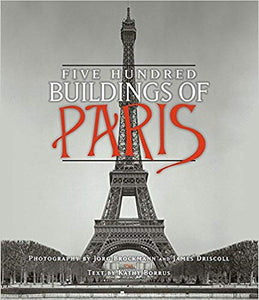 FIVE HUNDRED BUILDINGS OF PARIS  Photography by Jorg Brockmann and James Driscoll - Text by Kathy Borrus