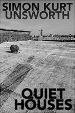 QUIET HOUSES  by Simon Kurt Unsworth