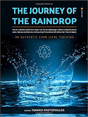 THE JOURNEY OF THE RAINDROP: AN AUTHENTIC CHAN (ZEN) TEACHING  by Mr Yiannis Kostopoulos