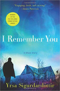 I REMEMBER YOU: A GHOST STORY  by Yrsa Sigurdardottir