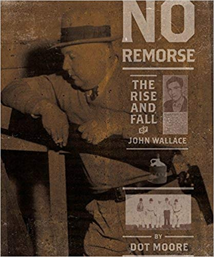 NO REMORSE: THE RISE AND FALL OF JOHN WALLACE  by Dot Moore