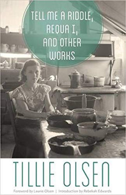 TELL ME A RIDDLE, REQUA I, AND OTHER WORKS  by Tillie Olsen