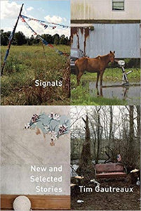 SIGNALS NEW AND SELECTED STORIES  by Tim Gautreaux