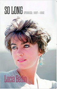 SO LONG: STORIES 1987 - 1992  by Lucia Berlin