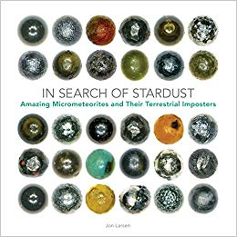 IN SEARCH OF STARDUST: AMAZING MICROMETEORITES AND THEIR TERRESTRIAL IMPOSTERS  by Jon Larsen