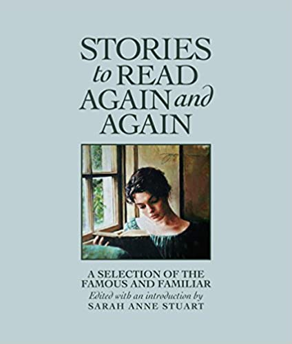STORIES TO READ AGAIN AND AGAIN: A SELECTION OF THE FAMOUS AND FAMILIAR  edited by Sarah Anne Stuart