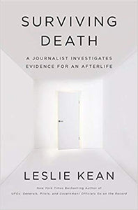 SURVIVING DEATH: A JOURNALIST INVESTIGATES EVIDENCE FOR AN AFTERLIFE  by Leslie Kean