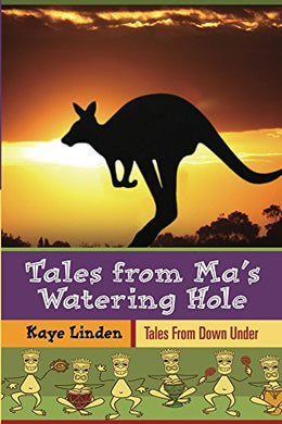 TALES FROM MA'S WATERING-HOLE  by Kaye Linden