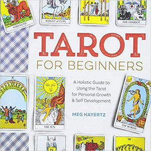 TAROT FOR BEGINNERS: A HOLISTIC GUIDE TO USING THE TAROT FOR PERSONAL GROWTH AND SELF DEVELOPMENT  by Meg Hayertz