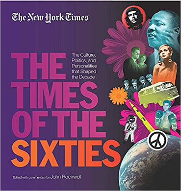 THE NEW YORK TIMES: THE TIMES OF THE SIXTIES - THE CULTURE, POLITICS, AND PERSONALITIES THAT SHAPED THE DECADE  edited by John Rockwell