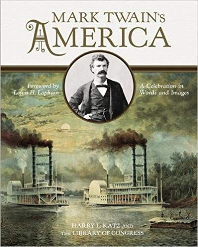 MARK TWAIN'S AMERICA: A CELEBRATION IN WORDS AND IMAGES  by Harry L. Katz