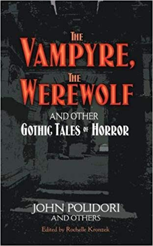 THE VAMPYRE, THE WEREWOLF AND OTHER GOTHIC TALES OF HORROR  by John Polidori and Others