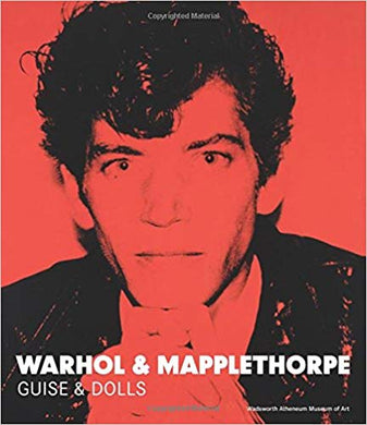 WARHOL & MAPPLETHORPE: GUISE & DOLLS  by Maria Luisa Pacelli
