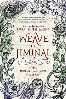 WEAVE THE LIMINAL: LIVING MODERN TRADITIONAL WITCHCRAFT  by Laura Tempest Zakroff